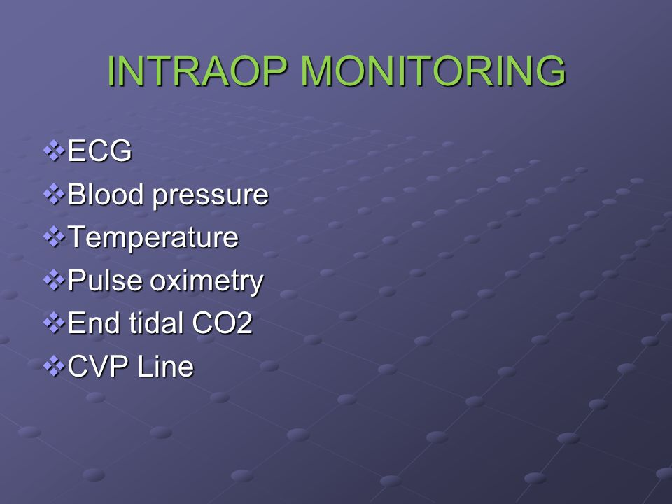 INTRAOP MONITORING ECG Blood pressure Temperature Pulse oximetry