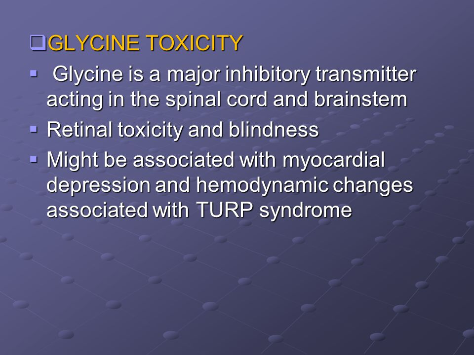 GLYCINE TOXICITY Glycine is a major inhibitory transmitter acting in the spinal cord and brainstem.