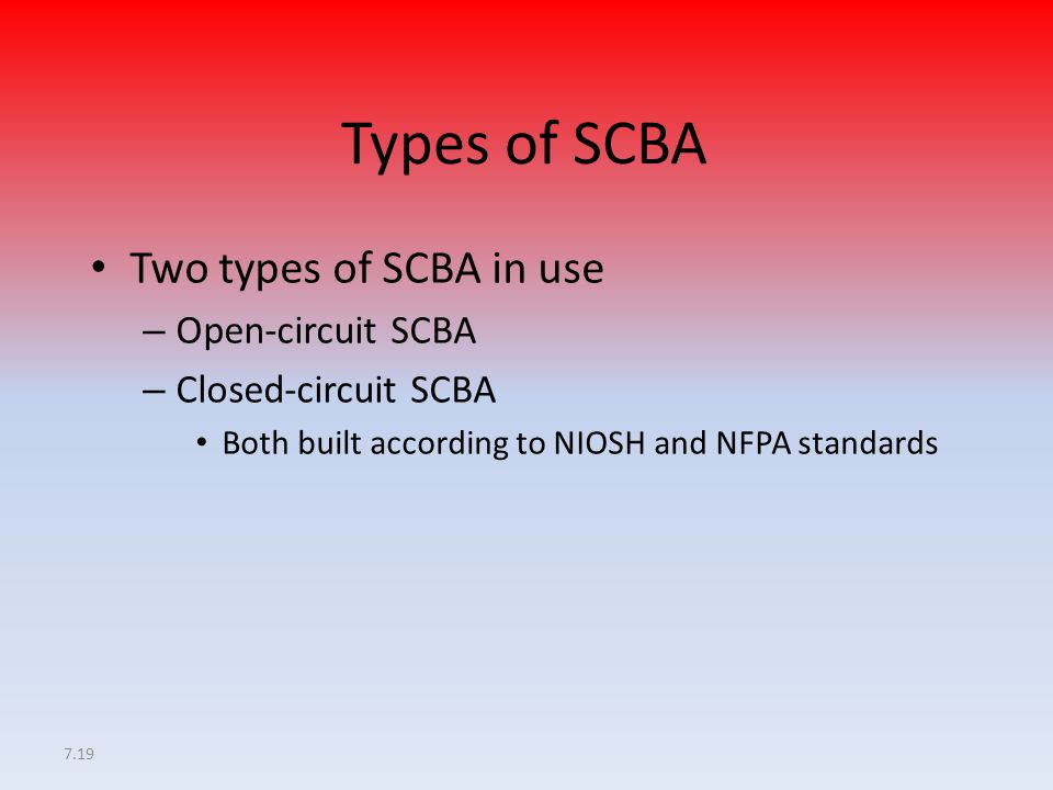 Two types of SCBA in use Open-circuit SCBA Closed-circuit SCBA