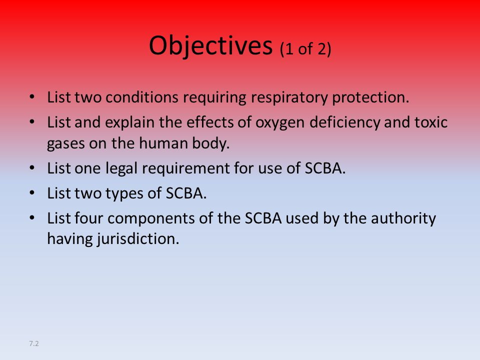 Objectives (1 of 2) List two conditions requiring respiratory protection.