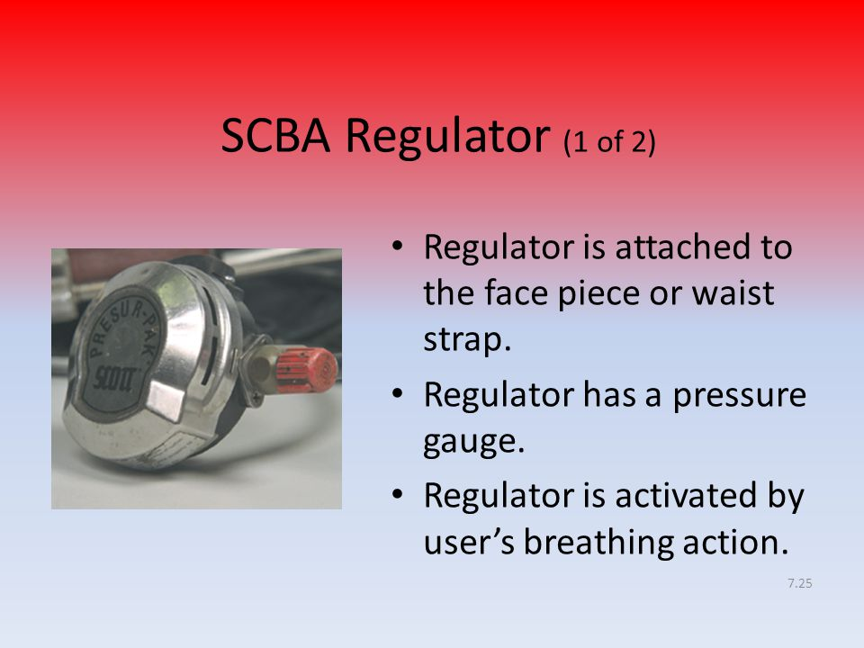 SCBA Regulator (1 of 2) Regulator is attached to the face piece or waist strap. Regulator has a pressure gauge.