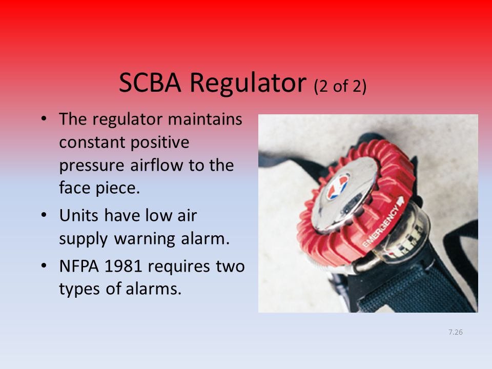 SCBA Regulator (2 of 2) The regulator maintains constant positive pressure airflow to the face piece.