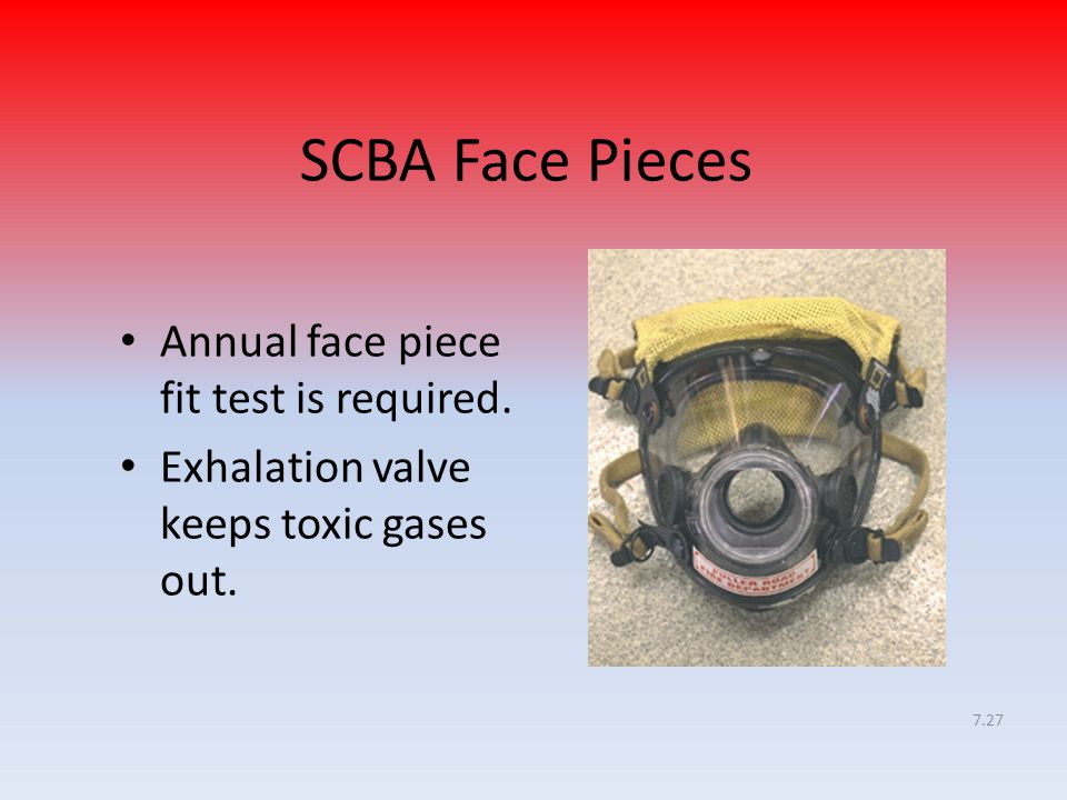 SCBA Face Pieces Annual face piece fit test is required.