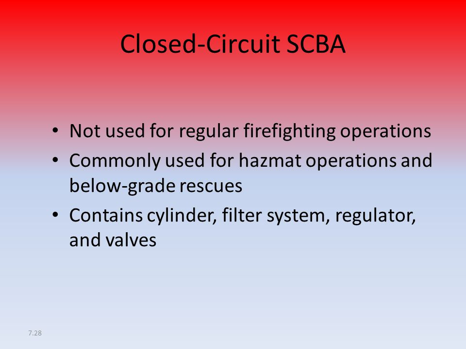 Closed-Circuit SCBA Not used for regular firefighting operations