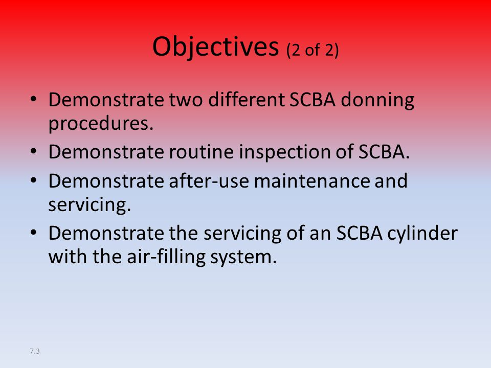 Objectives (2 of 2) Demonstrate two different SCBA donning procedures.