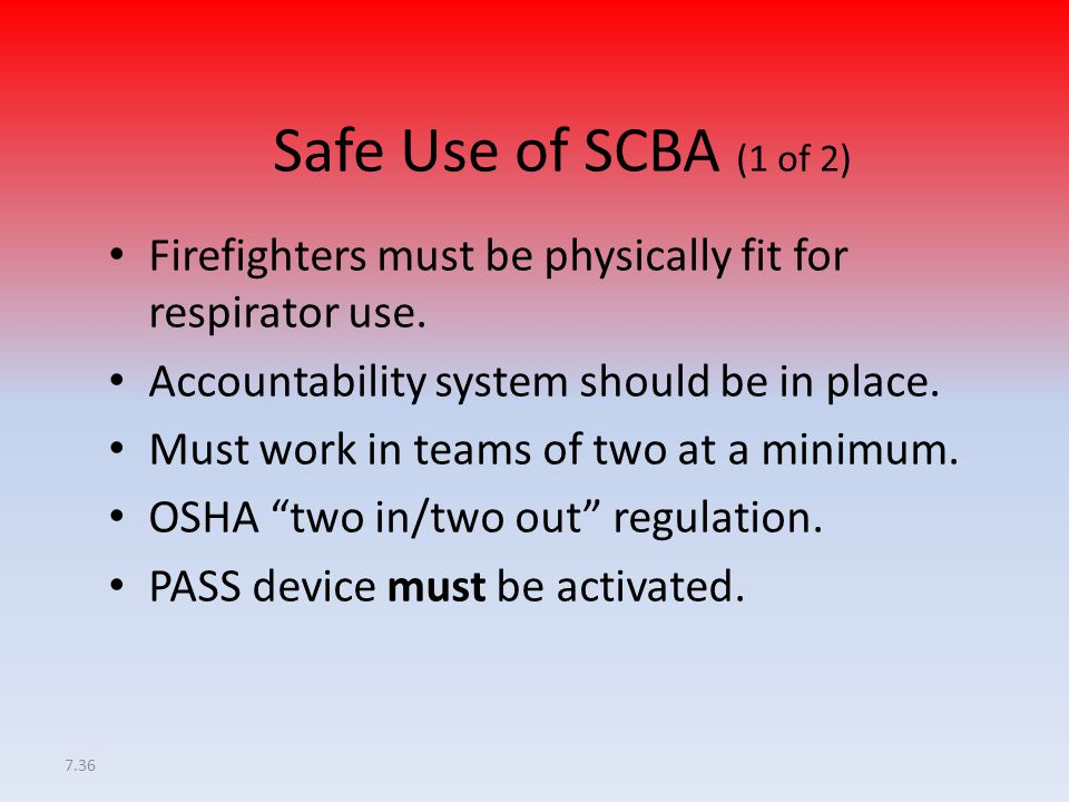 Safe Use of SCBA (1 of 2) Firefighters must be physically fit for respirator use. Accountability system should be in place.