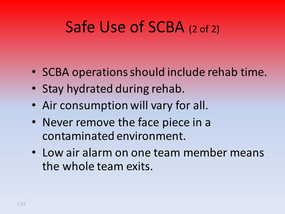 Safe Use of SCBA (2 of 2) SCBA operations should include rehab time.