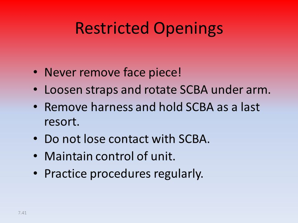 Restricted Openings Never remove face piece!