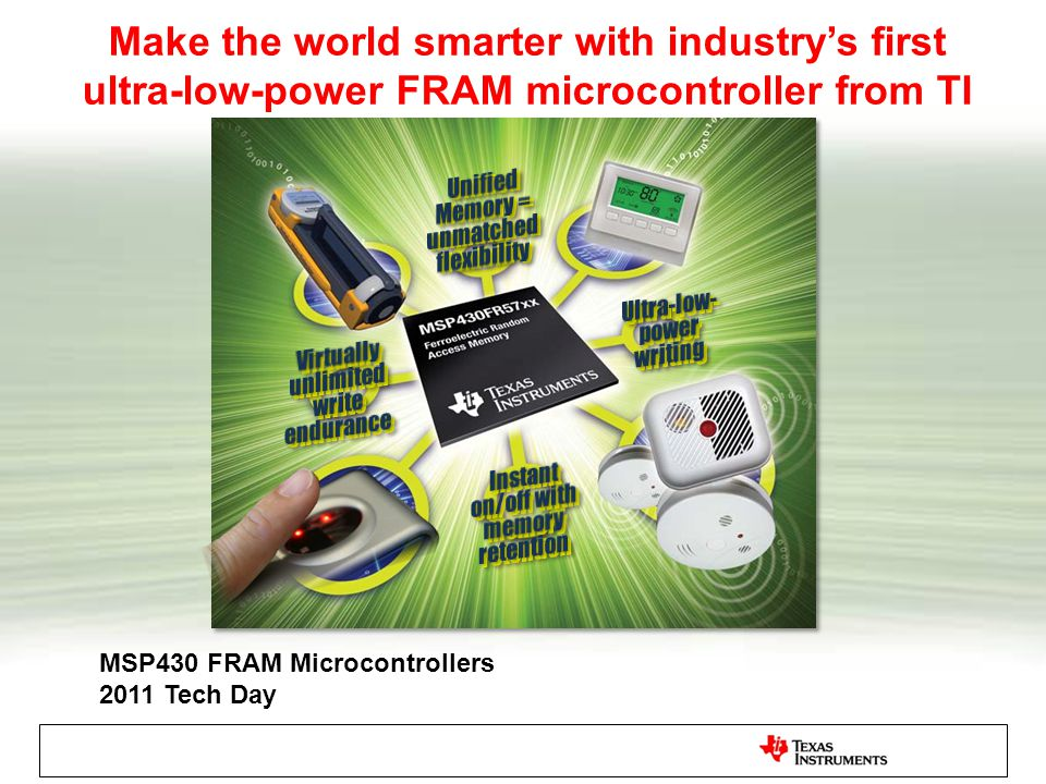 Make the world smarter with industry's first ultra-low-power FRAM microcontroller from TI