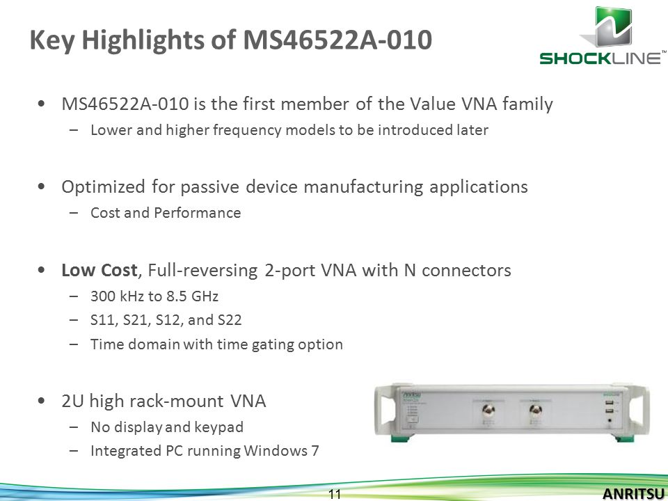 Key Highlights of MS46522A-010 MS46522A-010 is the first member of the Value VNA family. Lower and higher frequency models to be introduced later.