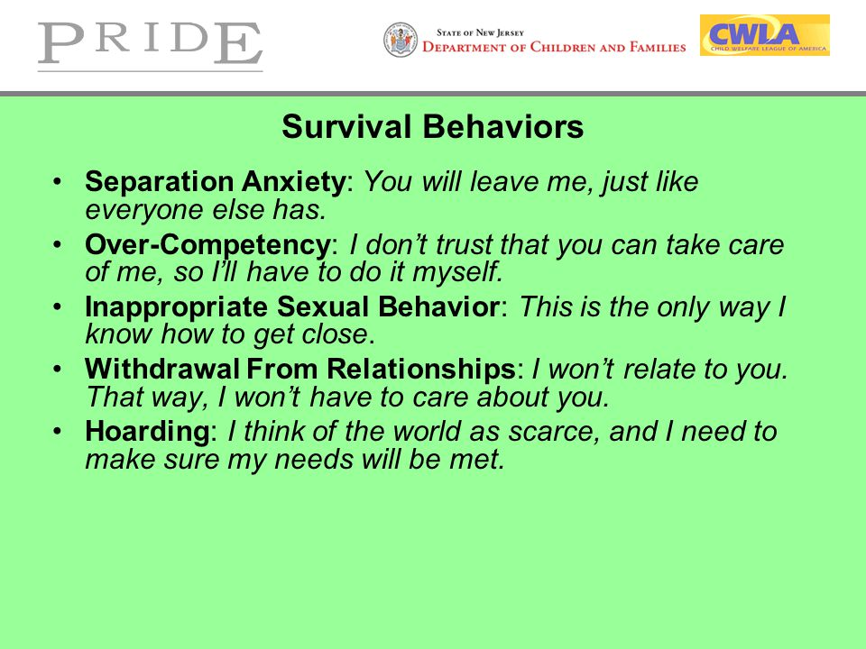 Survival Behaviors Separation Anxiety: You will leave me, just like everyone else has.
