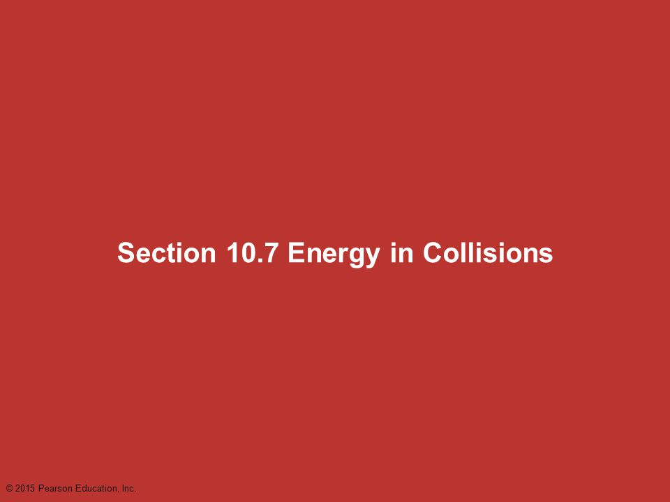 Section 10.7 Energy in Collisions