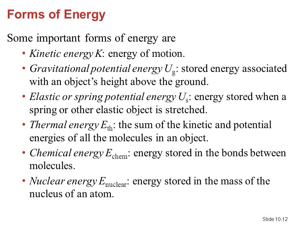 Forms of Energy Some important forms of energy are