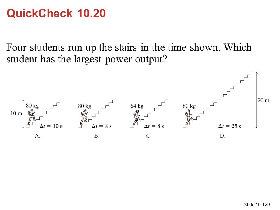 QuickCheck 10.20 Four students run up the stairs in the time shown. Which student has the largest power output