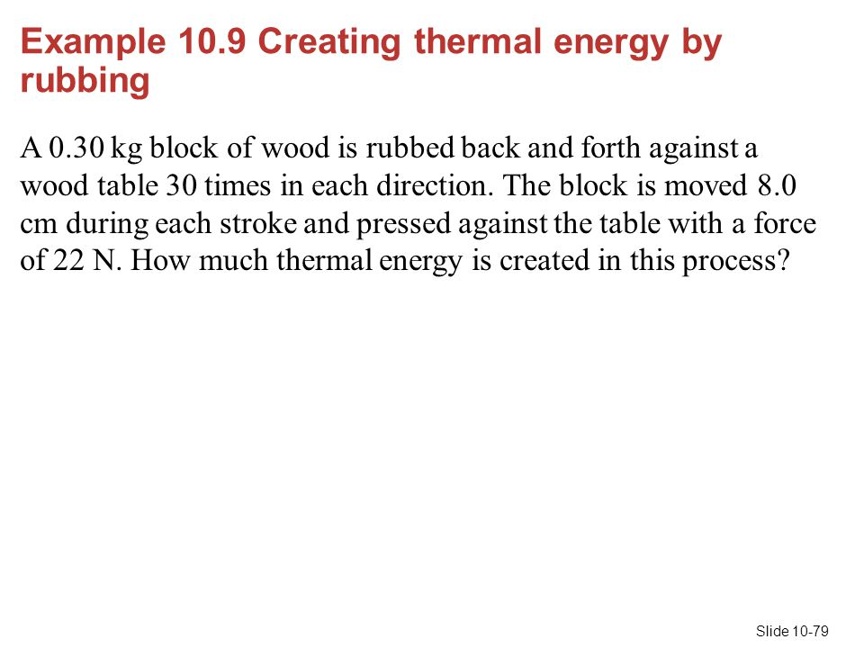 Example 10.9 Creating thermal energy by rubbing