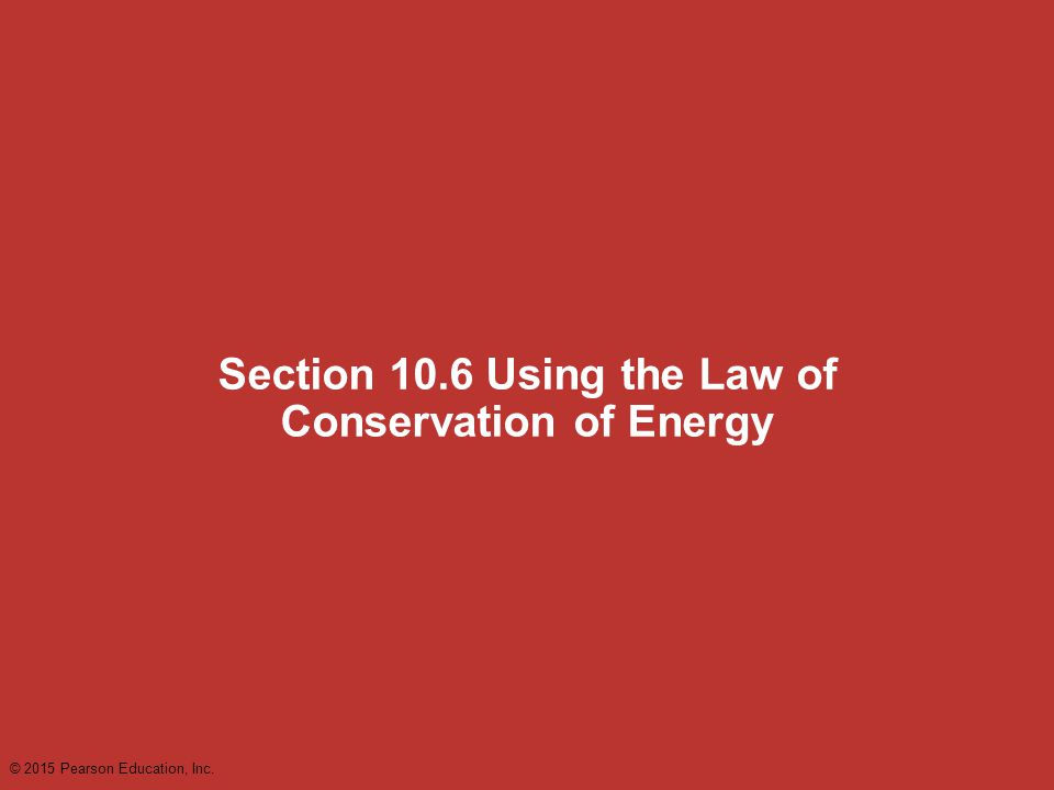 Section 10.6 Using the Law of Conservation of Energy