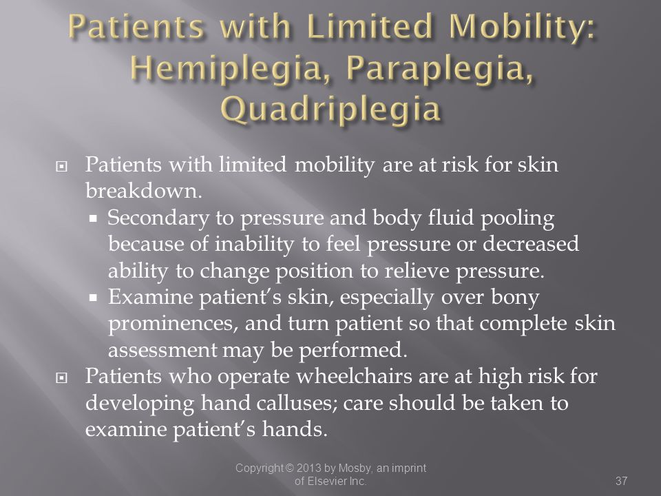 Patients with Limited Mobility: Hemiplegia, Paraplegia, Quadriplegia