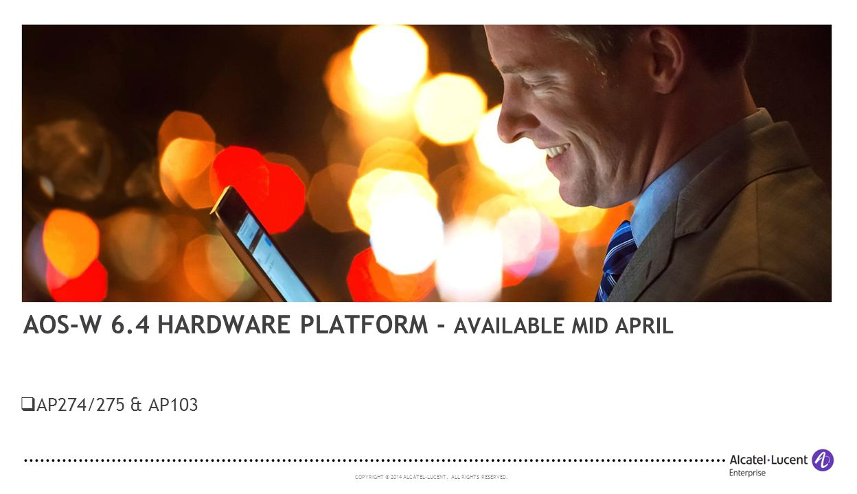 AOS-W 6.4 Hardware platform - Available Mid April