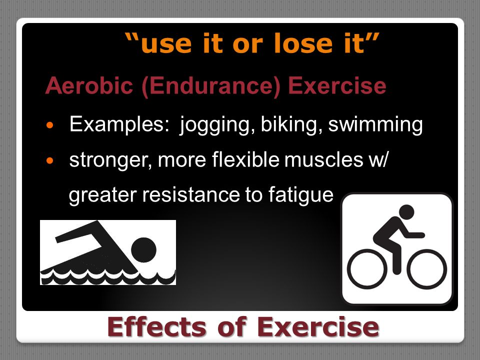 use it or lose it Effects of Exercise