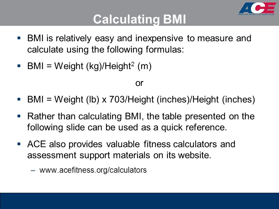 Calculating BMI BMI is relatively easy and inexpensive to measure and calculate using the following formulas:
