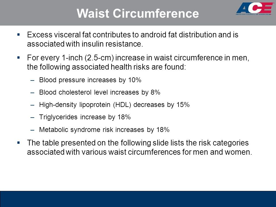Waist Circumference Excess visceral fat contributes to android fat distribution and is associated with insulin resistance.