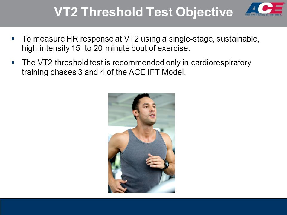 VT2 Threshold Test Objective