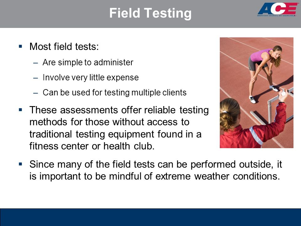 Field Testing Most field tests: