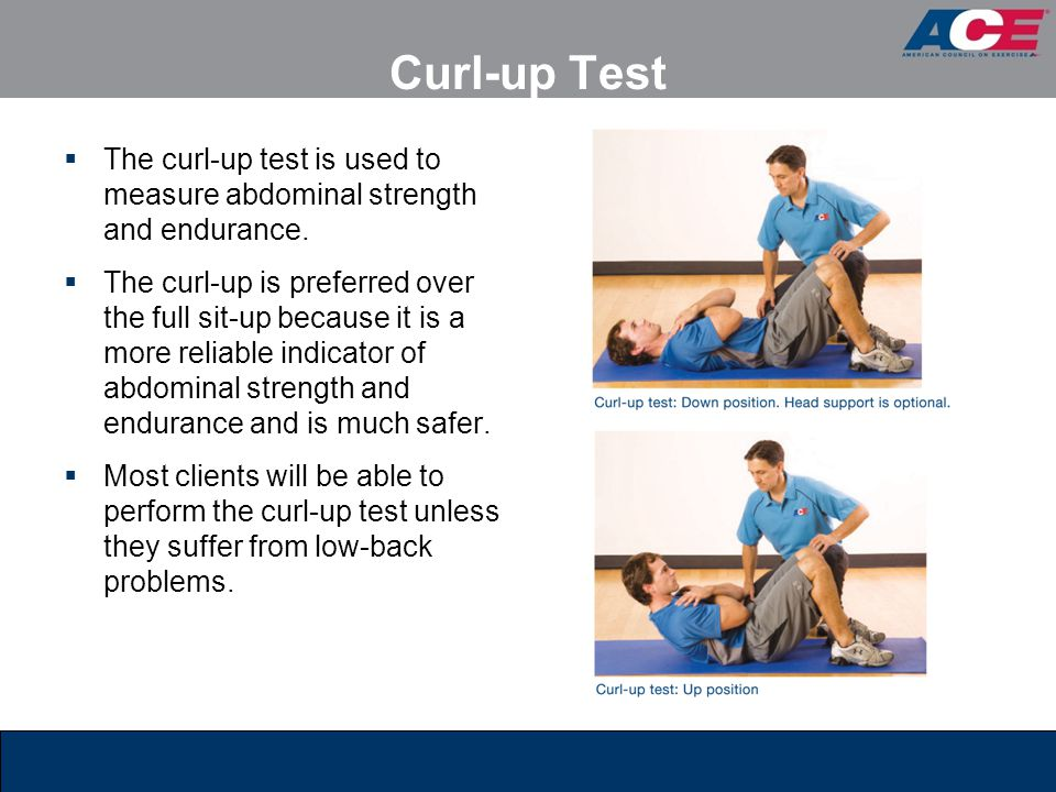 Curl-up Test The curl-up test is used to measure abdominal strength and endurance.