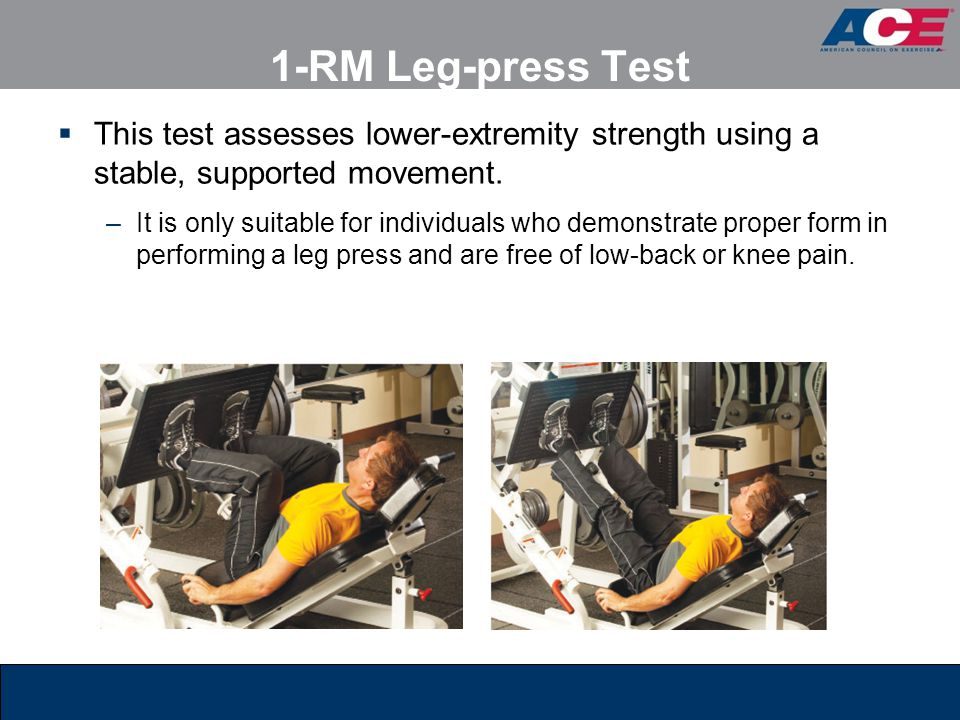1-RM Leg-press Test This test assesses lower-extremity strength using a stable, supported movement.