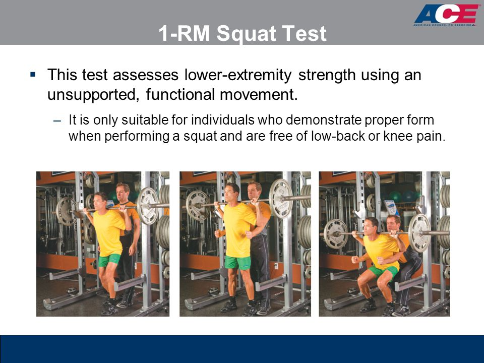 1-RM Squat Test This test assesses lower-extremity strength using an unsupported, functional movement.