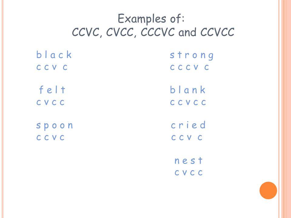 Examples of: CCVC, CVCC, CCCVC and CCVCC