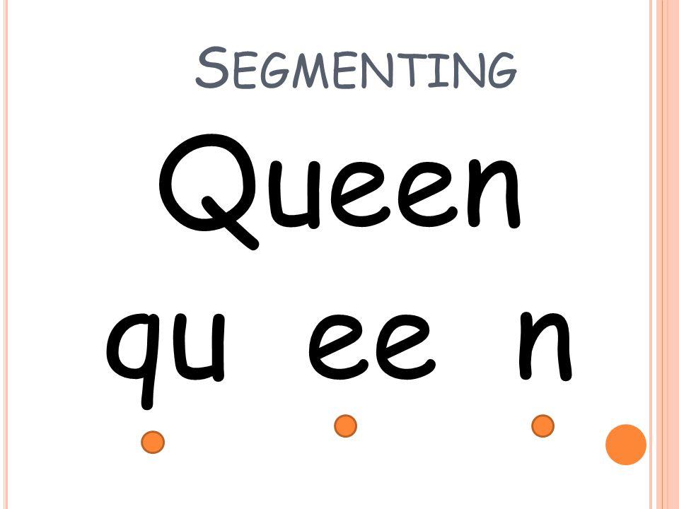 Segmenting Queen qu ee n