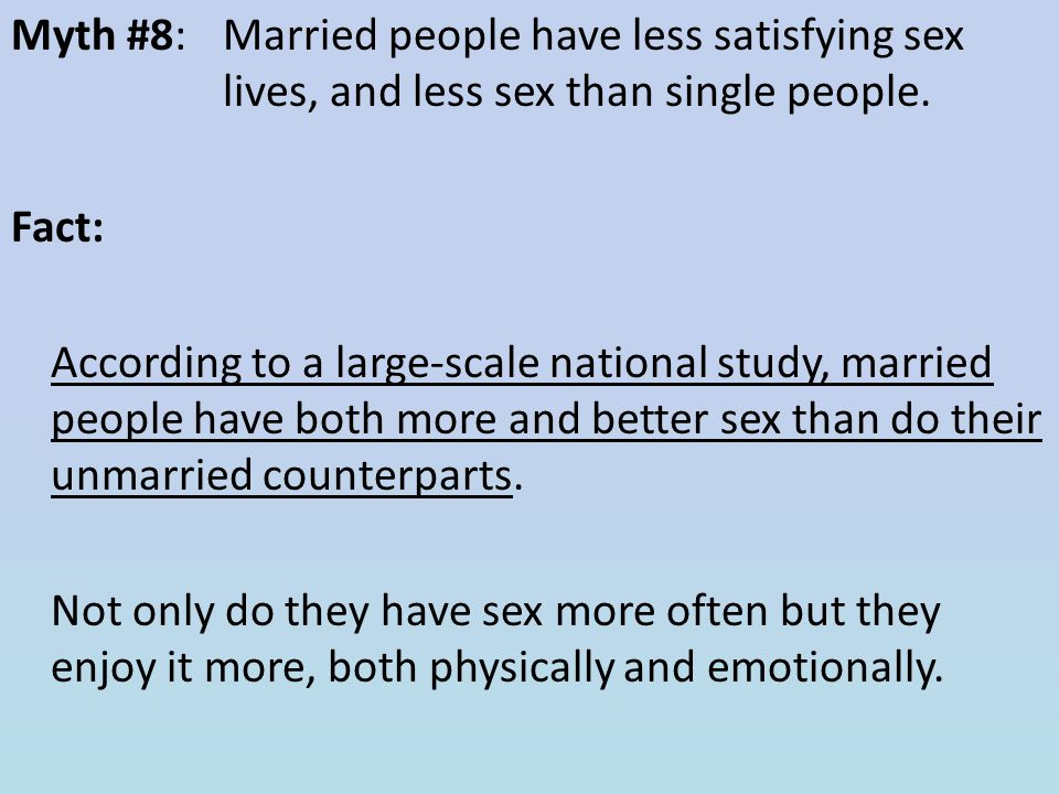 Myth #8: Married people have less satisfying sex lives, and less sex than single people.