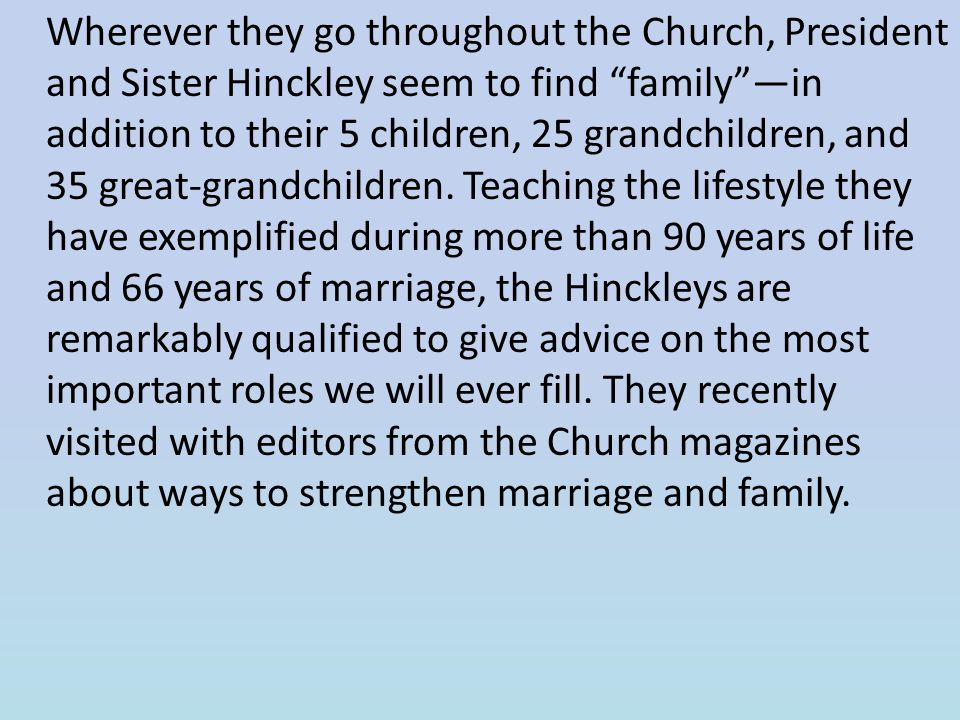 Wherever they go throughout the Church, President and Sister Hinckley seem to find family —in addition to their 5 children, 25 grandchildren, and 35 great-grandchildren.