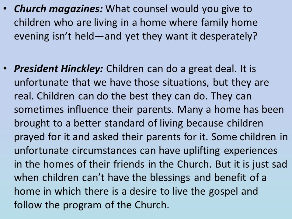 Church magazines: What counsel would you give to children who are living in a home where family home evening isn't held—and yet they want it desperately