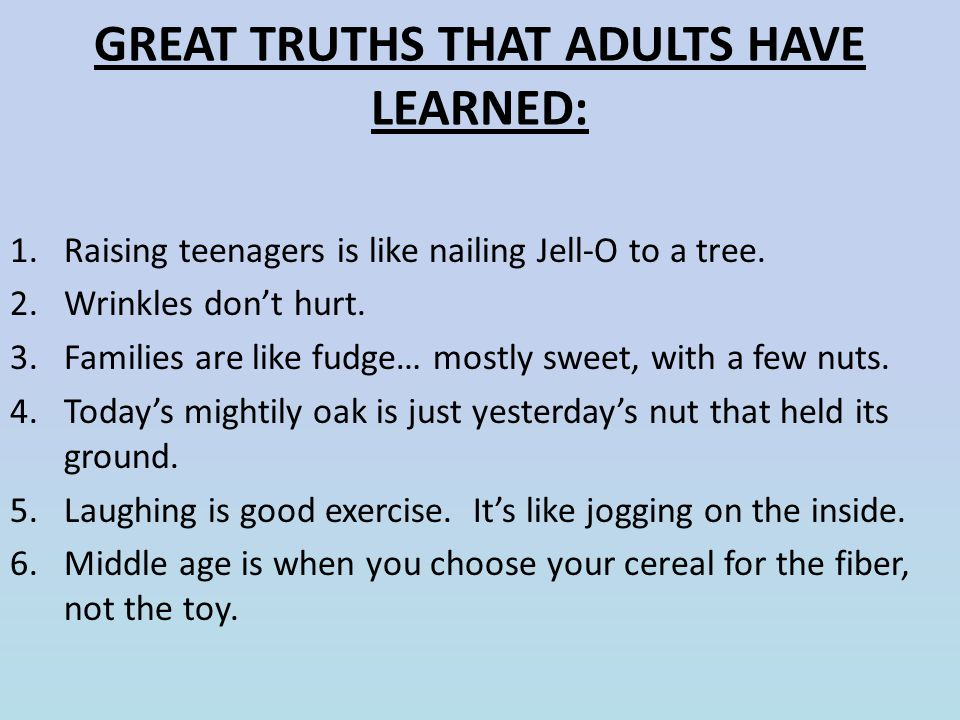 GREAT TRUTHS THAT ADULTS HAVE LEARNED: