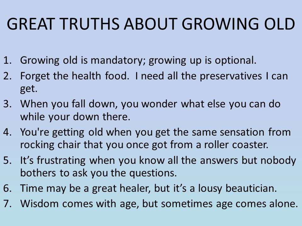 GREAT TRUTHS ABOUT GROWING OLD