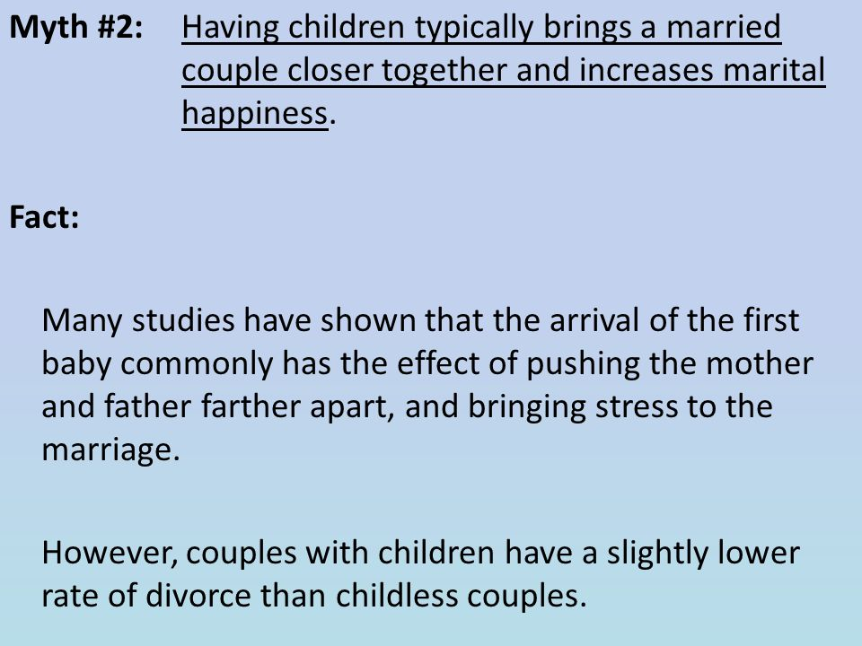 Myth #2: Having children typically brings a married couple closer together and increases marital happiness.