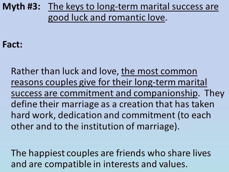 Myth #3: The keys to long-term marital success are good luck and romantic love.