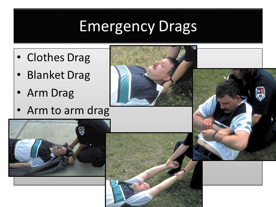 Emergency Drags Clothes Drag Blanket Drag Arm Drag Arm to arm drag