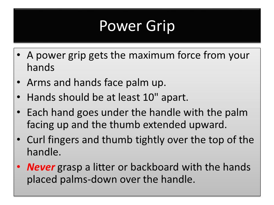 Power Grip A power grip gets the maximum force from your hands