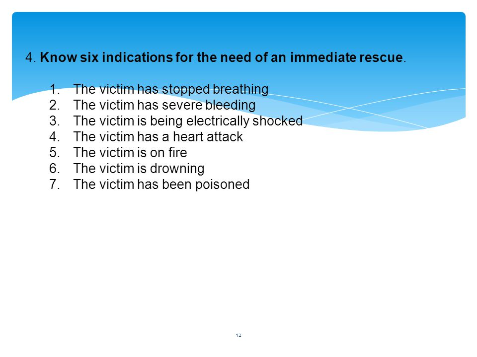 4. Know six indications for the need of an immediate rescue.