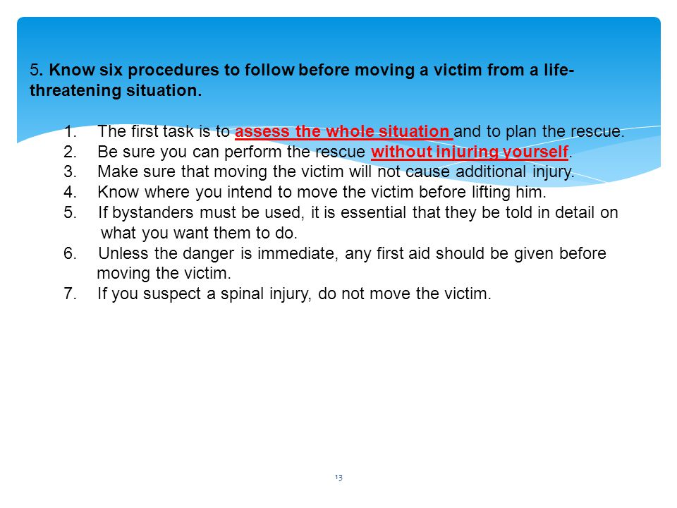 5. Know six procedures to follow before moving a victim from a life-threatening situation.