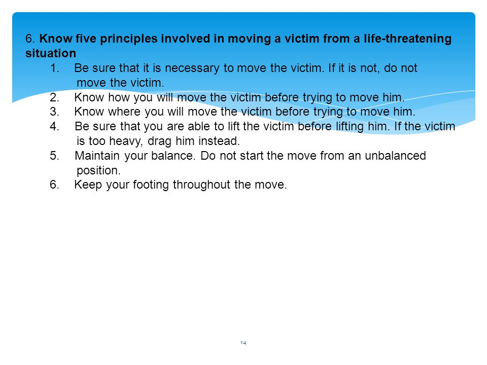 6. Know five principles involved in moving a victim from a life-threatening situation
