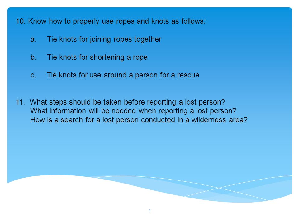 10. Know how to properly use ropes and knots as follows: