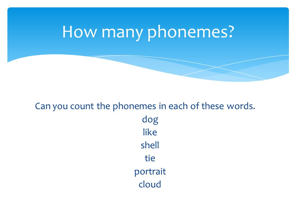 How many phonemes. Can you count the phonemes in each of these words.
