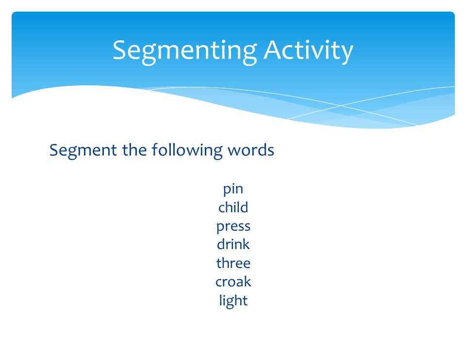 Segmenting Activity Segment the following words pin child press drink