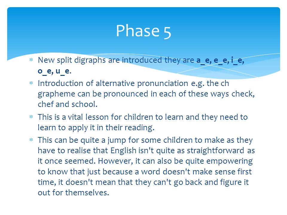 Phase 5 New split digraphs are introduced they are a_e, e_e, i_e, o_e, u_e.