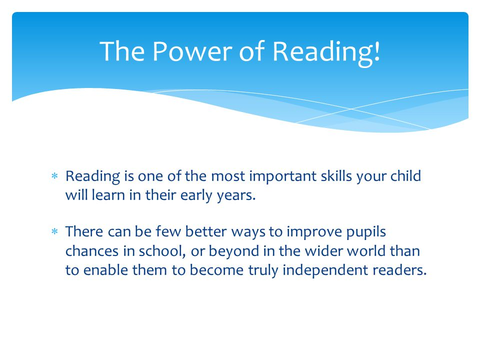 The Power of Reading! Reading is one of the most important skills your child will learn in their early years.