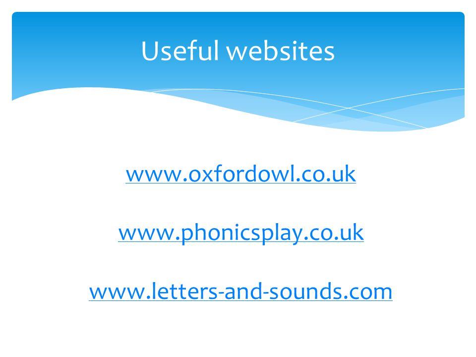Useful websites www.oxfordowl.co.uk www.phonicsplay.co.uk